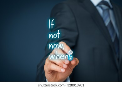 If not now, when? Coach motivate to work. Solution against procrastination.