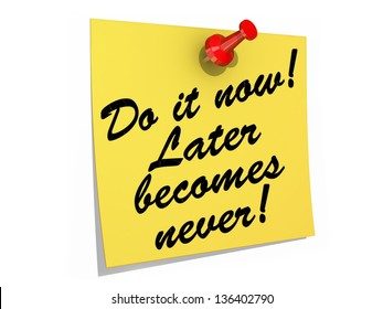 A note pinned to a white background with the text Do It Now! Later Becomes Never!