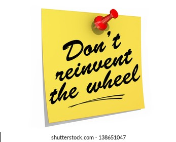A note pinned to a white background with the text Don't Reinvent the Wheel.