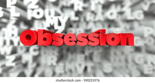 Obsession -  Red text on typography background - 3D rendered royalty free stock image. This image can be used for an online website banner ad or a print postcard.