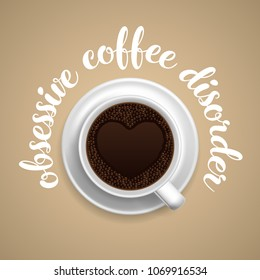 Obsessive coffee disorder. Hand lettering inscription with cup of coffee. Illustration.
