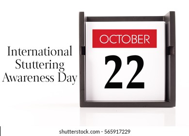 October,22 - International Stuttering Awareness Day. Calendar on white background, greeting message conceptual image.
