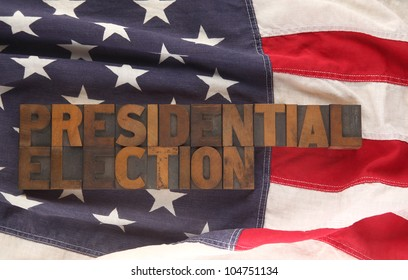 old letterpress wood type forms the words presidential election on an American flag