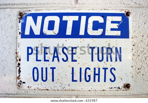 """Old Rusty Sign that Reads """"Notice: Please Turn out lights"""""""