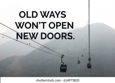 """Old way won't open new doors""inspirational quote."