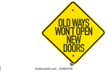 Old Ways Wont Open New Doors sign isolated on white background