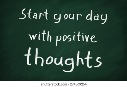 On the blackboard write Start your day with positive thoughts