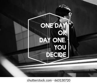 One Day Or Not You Decide Life Motivation Attitude Passion