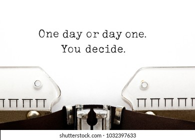 One day or day one. You decide. printed on old typewriter.