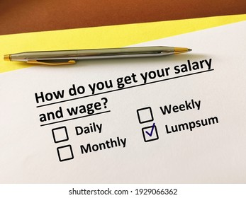 One person is answering question. He gets his salary and wage in lumpsum.