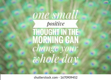 ONE SMALL POSITIVE THOUGHT IN THE MORNING CAN CHANGE YOUR WHOLE DAY quote with blurred background