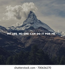 Only I can change my life. No one can do it for me. Motivational Quote