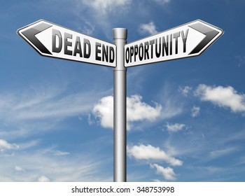 opportunity or dead end with no future find a better choice for business way or road towards success or disaster make bad choice