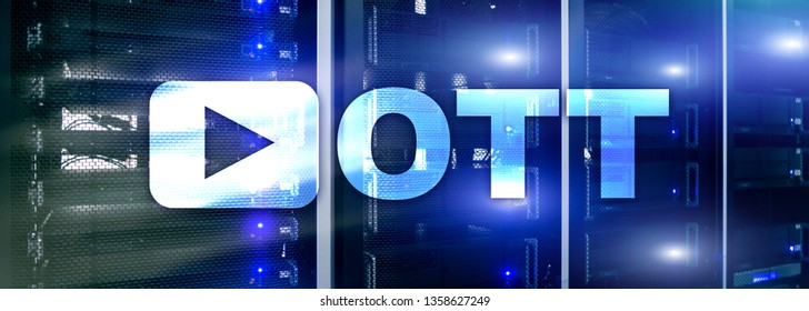 OTT, IPTV, video streaming over the internet.