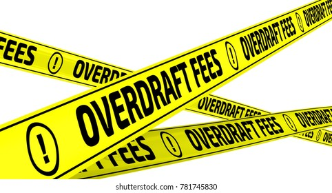 "Overdraft fees. Yellow warning tapes with inscription ""OVERDRAFT FEES"" on the white surface. Isolated. 3D Illustration"