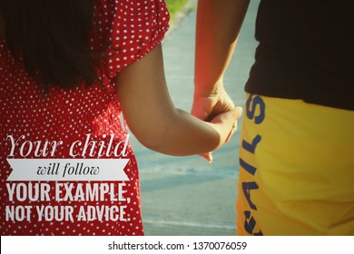 Parenting Inspirational Quote- Your child will follow your example, not your advice. With mom and daughter holding hands background.