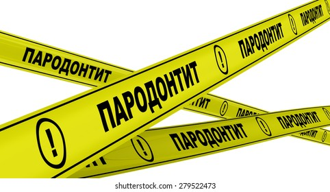 "Parodontit. Yellow warning tapes Yellow warning tapes with inscription ""PARODONTIT"" (russian language). Isolated"