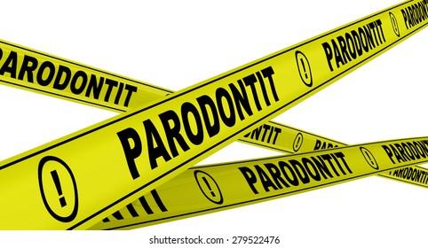 "Parodontit. Yellow warning tapes Yellow warning tapes with inscription ""PARODONTIT"". Isolated"