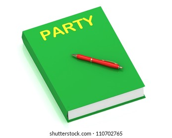 PARTY inscription on cover book and red pen on the book. 3D illustration isolated on white background