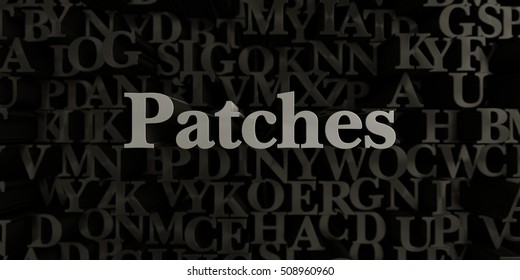 Patches - Stock image of 3D rendered metallic typeset headline illustration.  Can be used for an online banner ad or a print postcard.