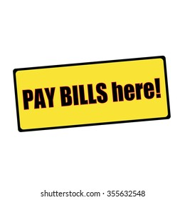 pay bills here wording on rectangular signs