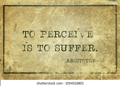 To perceive is to suffer - ancient Greek philosopher Aristotle quote printed on grunge vintage cardboard