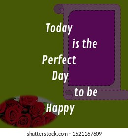 Perfect  day is today  welcome today open heart