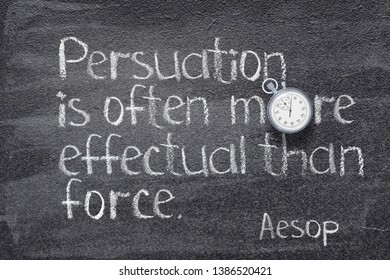 Persuasion is often more effectual than force - quote of ancient  Greek story teller Aesop written on chalkboard with vintage stopwatch instead of O