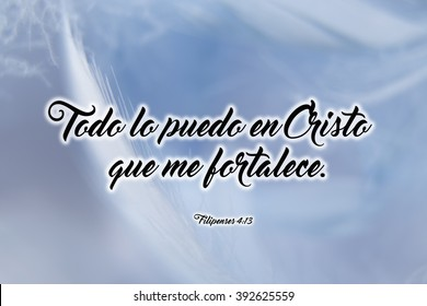 "Philippians 4:13 ""I can do all this through him who gives me strength."" bible verse spanish ""Filipenses 4:13 Todo lo puedo en Cristo que me fortalece."""