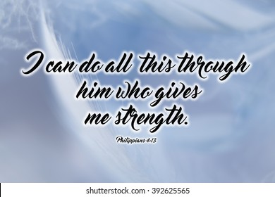 "Philippians 4:13 ""I can do all this through him who gives me strength."" bible verse"