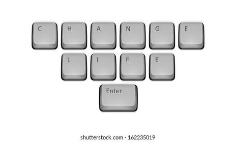 Phrase Change Life on keyboard and enter key.
