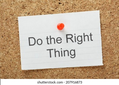 The phrase Do The Right Thing typed on a piece of paper and pinned to a cork notice board. A reminder to make the right choices according to your moral compass.
