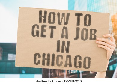 """The phrase """" How to get a job in Chicago """" on a banner in men's hand with blurred background. Unemployment rate. Work. Employee. Employer. Economical crisis. Finance. Social isuue"""
