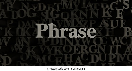 Phrase - Stock image of 3D rendered metallic typeset headline illustration.  Can be used for an online banner ad or a print postcard.