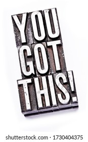 """The Phrase """"You Got This"""" in letterpress type over white. Slight cross process effect."""