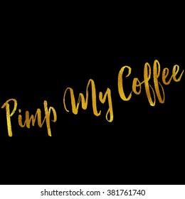 Pimp My Coffee Gold Faux Foil Metallic Glitter Quote Black