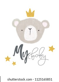 "Poster for the children's room ""My Baby"". Beautiful children's illustration with a bear, glitter, lettingering, crown and stars."