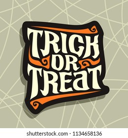 Poster with Halloween slogan Trick Or Treat: decorative handwritten font for quote of words trick or treat on gray abstract background, hand lettering type, calligraphy typeface for halloween.