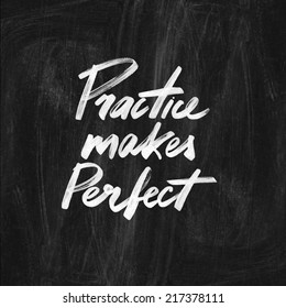 Practice makes perfect. Handwritten quote on the chalkboard. Inspiring art print