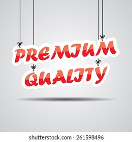 Premium Quality  Sign Hanging On Gray Background.