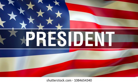 President on USA flag waving in the wind. Slogan on USA flag waving 3D rendering. American President of the democratic world. Presidency of the United States of America. Presidents of usa wallpaper