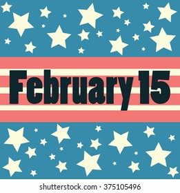 Presidents Day on 15 th of February. American Celebrating
