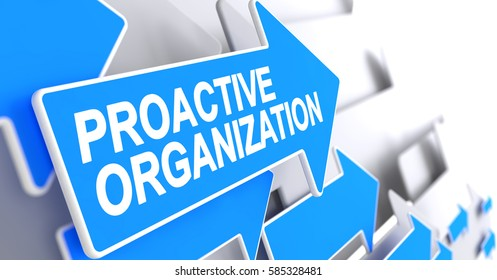 Proactive Organization, Text on the Blue Arrow. Proactive Organization - Blue Cursor with a Inscription Indicates the Direction of Movement. 3D Render.