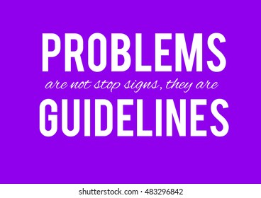 Problems are not stop signs, they are guidelines. Background, texture, motivation, poster, quotes, illustrations,  purple background, white letters