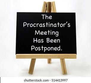 The Procrastinator's Meeting Has Been Postponed message on display easel