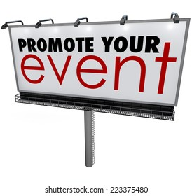 Promote Your Event words on a billboard, sign or banner to get the word out or advertise your celebration, gathering, conference, show or gathering