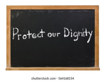 Protect our dignity written in white chalk on a black chalkboard isolated on white