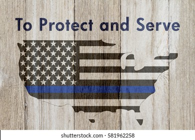 To protect and serve message, USA thin blue line flag on a map on a weathered wood background with text To Protect and Serve
