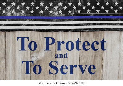 To protect and serve message, USA thin blue line flag on a weathered wood background with text To Protect and Serve