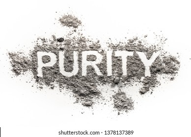 Purity word as a clean, innocent concept written in a dirty, bad text in pile of ash, dust, dirt